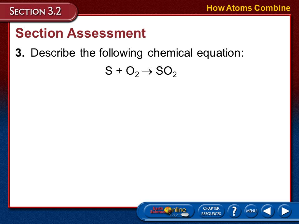 Section Assessment 3. Describe the following chemical equation: