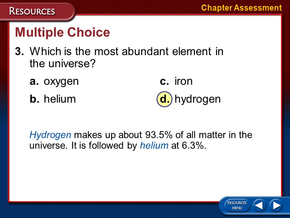 Multiple Choice 3. Which is the most abundant element in the universe