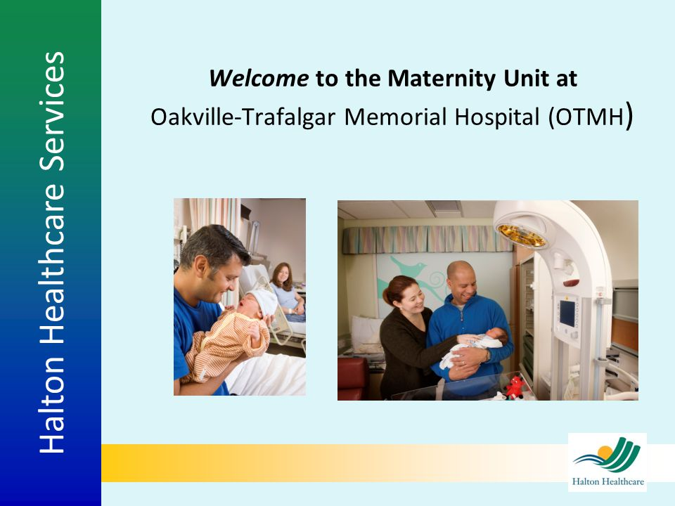 Welcome to the Maternity Unit at Oakville-Trafalgar Memorial Hospital (OTMH)