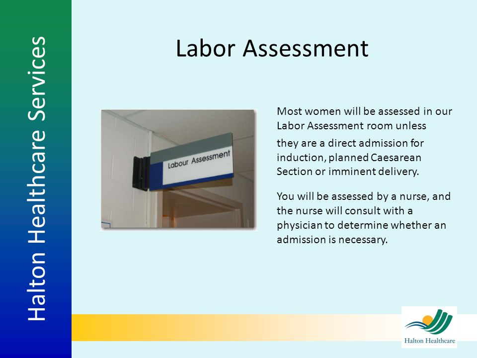 Labor Assessment Most women will be assessed in our Labor Assessment room unless.