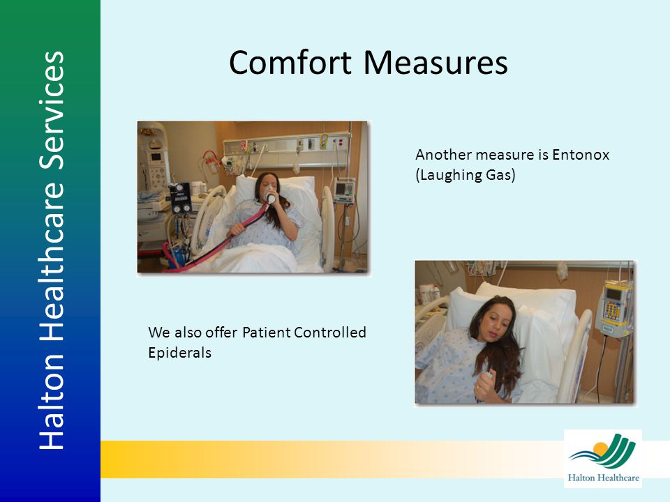 Comfort Measures Another measure is Entonox (Laughing Gas)