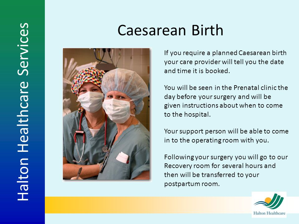 Caesarean Birth If you require a planned Caesarean birth your care provider will tell you the date and time it is booked.