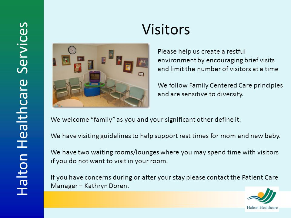 Visitors Please help us create a restful environment by encouraging brief visits and limit the number of visitors at a time.
