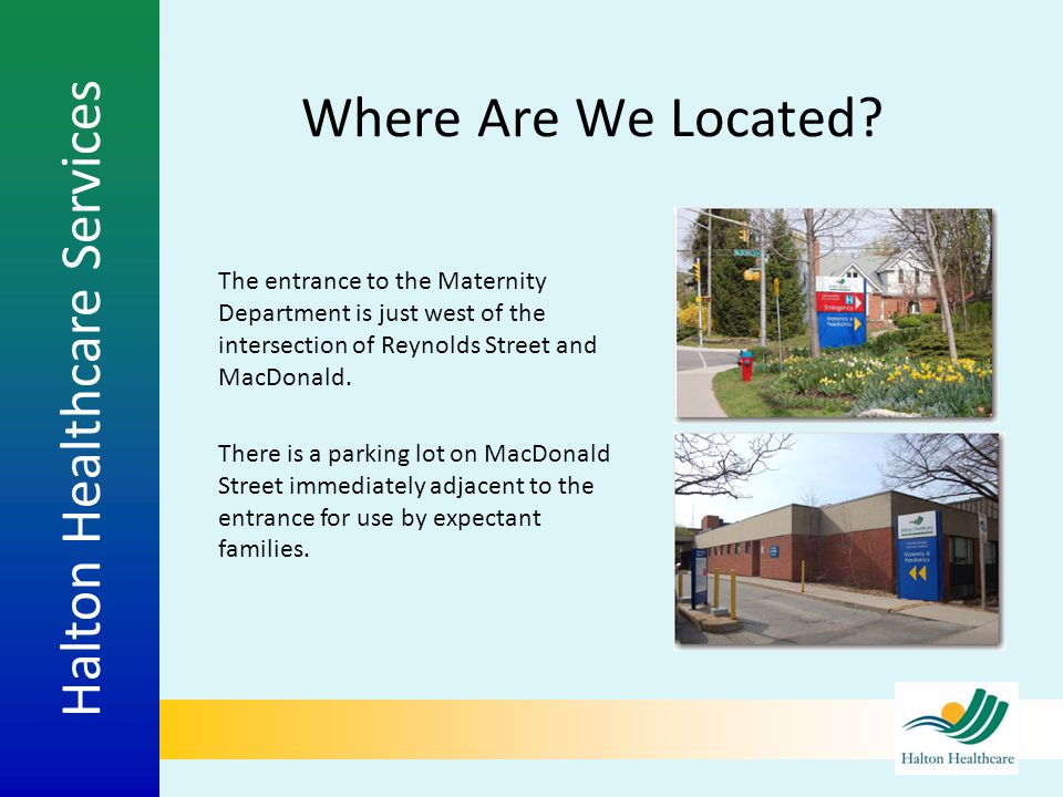 Where Are We Located The entrance to the Maternity Department is just west of the intersection of Reynolds Street and MacDonald.