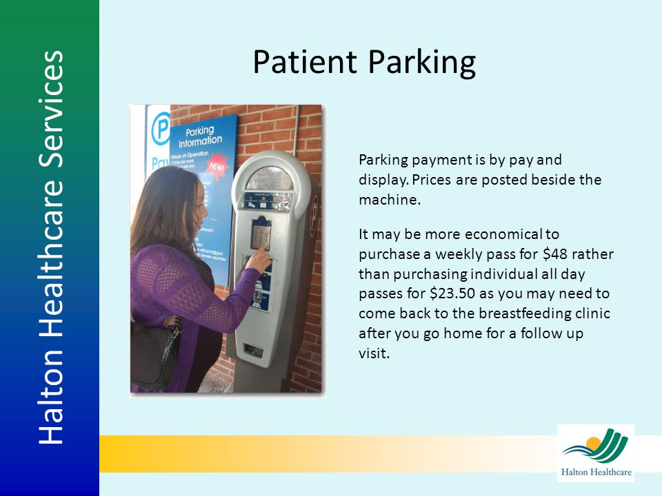 Patient Parking Parking payment is by pay and display. Prices are posted beside the machine.