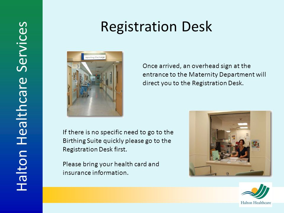 Registration Desk Once arrived, an overhead sign at the entrance to the Maternity Department will direct you to the Registration Desk.