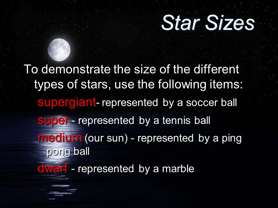 Star Sizes To demonstrate the size of the different types of stars, use the following items: supergiant- represented by a soccer ball.