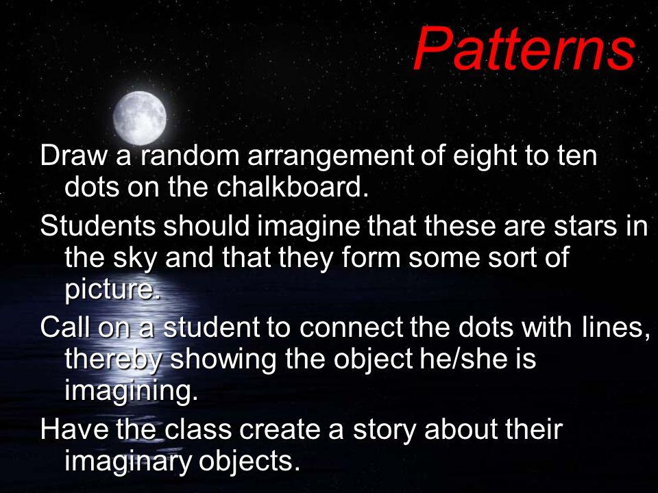 PatternsDraw a random arrangement of eight to ten dots on the chalkboard.