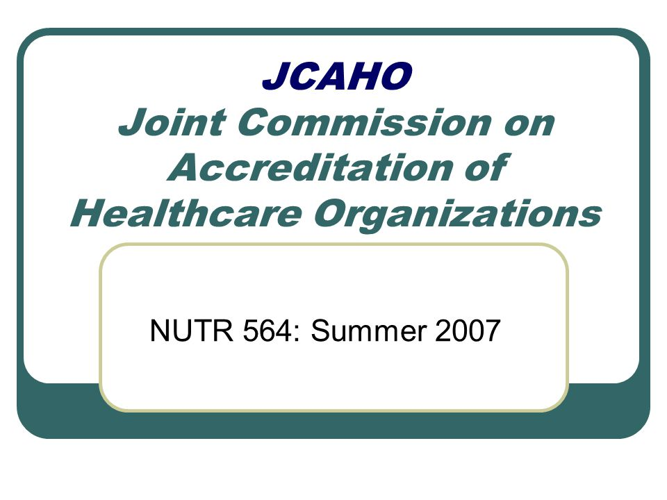 JCAHO Joint Commission on Accreditation of Healthcare Organizations