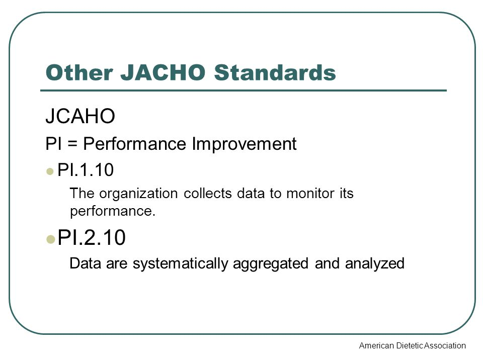 Other JACHO Standards PI.2.10 JCAHO PI = Performance Improvement