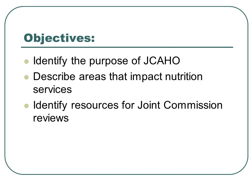 Objectives: Identify the purpose of JCAHO