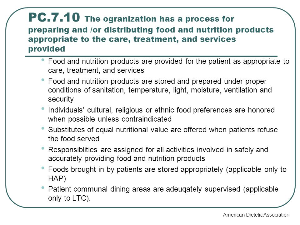 PC.7.10 The ogranization has a process for preparing and /or distributing food and nutrition products appropriate to the care, treatment, and services provided