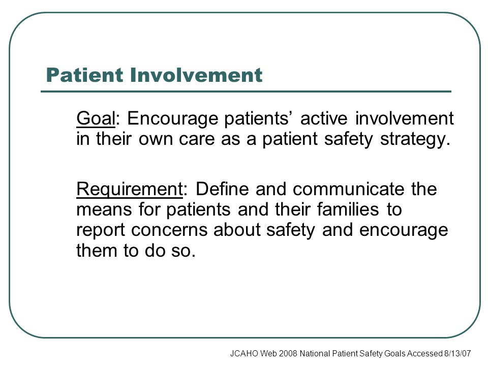 Patient Involvement Goal: Encourage patients' active involvement in their own care as a patient safety strategy.