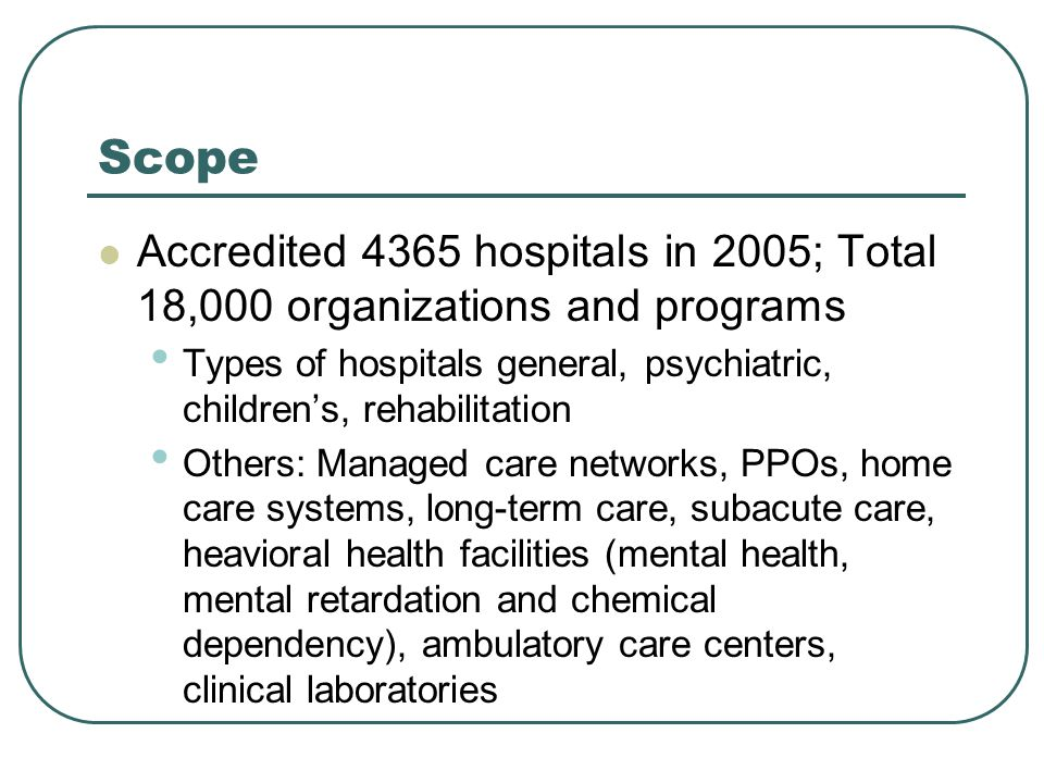 Scope Accredited 4365 hospitals in 2005; Total 18,000 organizations and programs.