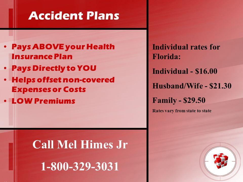Accident Plans Call Mel Himes Jr 1-800-329-3031