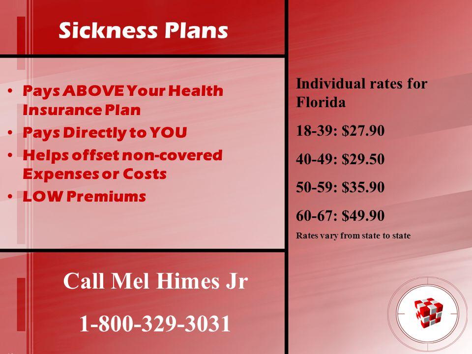 Sickness Plans Call Mel Himes Jr 1-800-329-3031