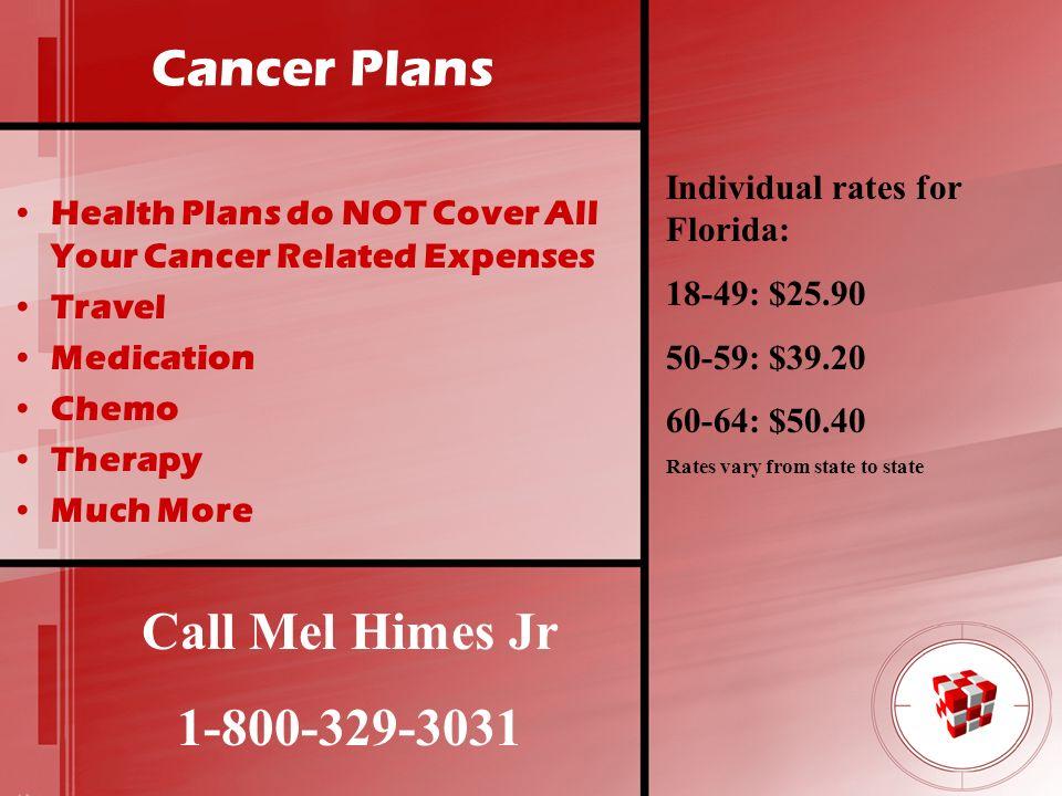 Cancer Plans Call Mel Himes Jr 1-800-329-3031