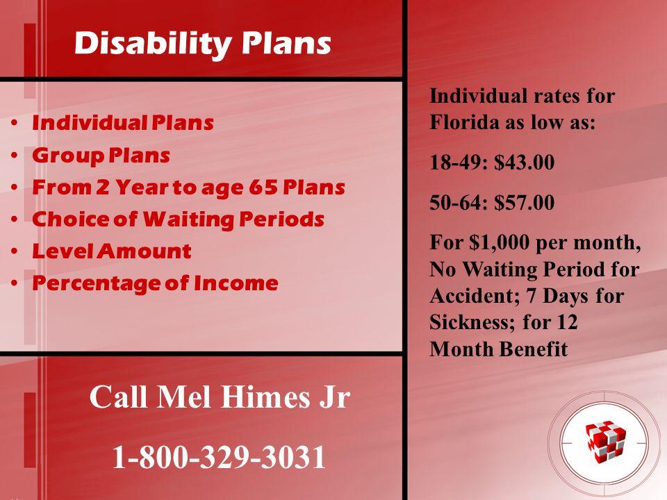 Disability Plans Call Mel Himes Jr 1-800-329-3031