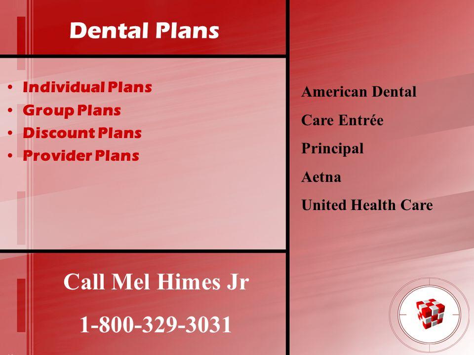Dental Plans Call Mel Himes Jr 1-800-329-3031 Individual Plans