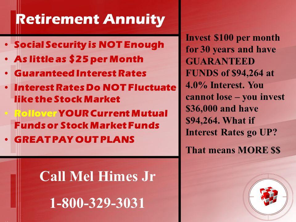 Retirement Annuity Call Mel Himes Jr 1-800-329-3031