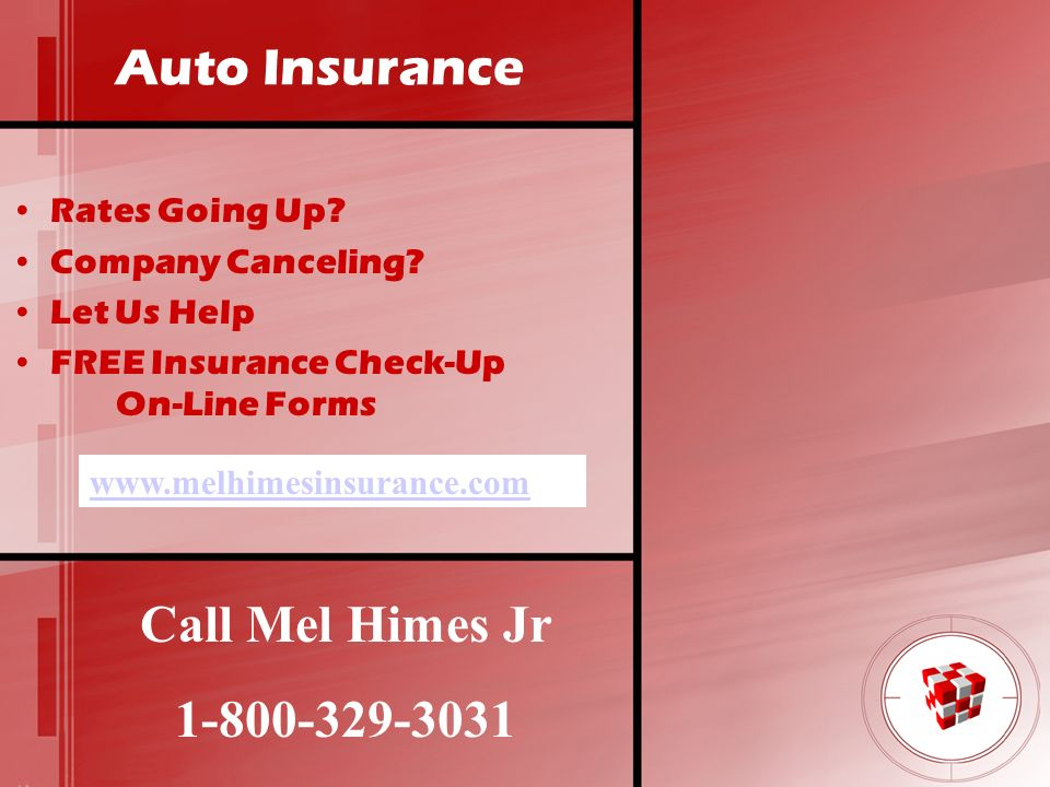 Auto Insurance Call Mel Himes Jr 1-800-329-3031 Rates Going Up