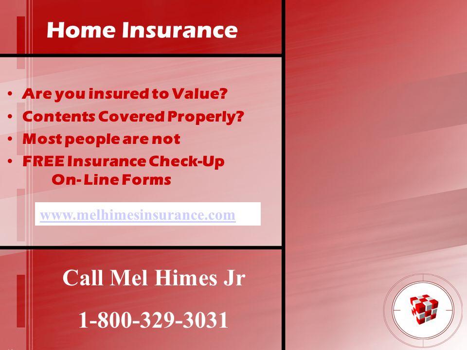 Home Insurance Call Mel Himes Jr 1-800-329-3031