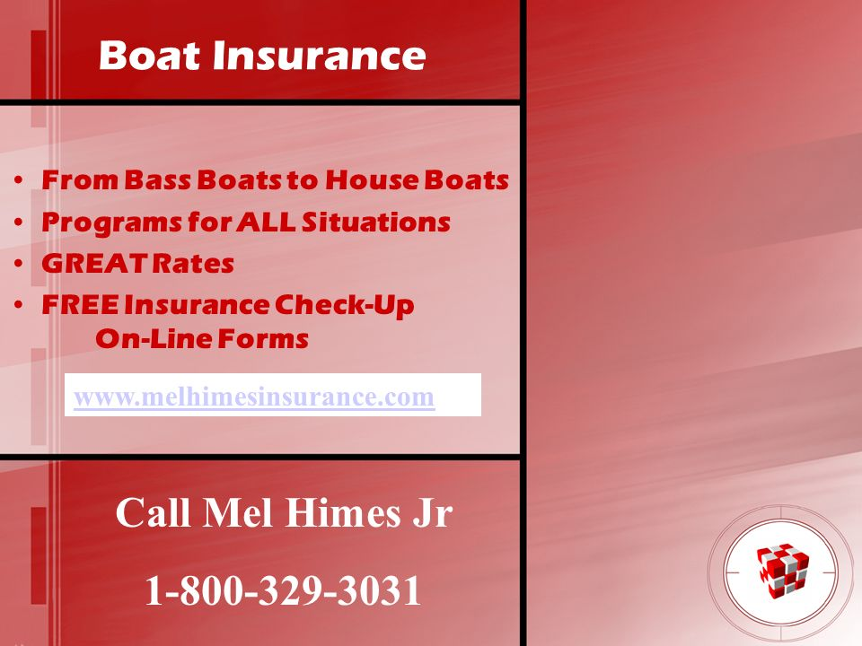 Boat Insurance Call Mel Himes Jr 1-800-329-3031