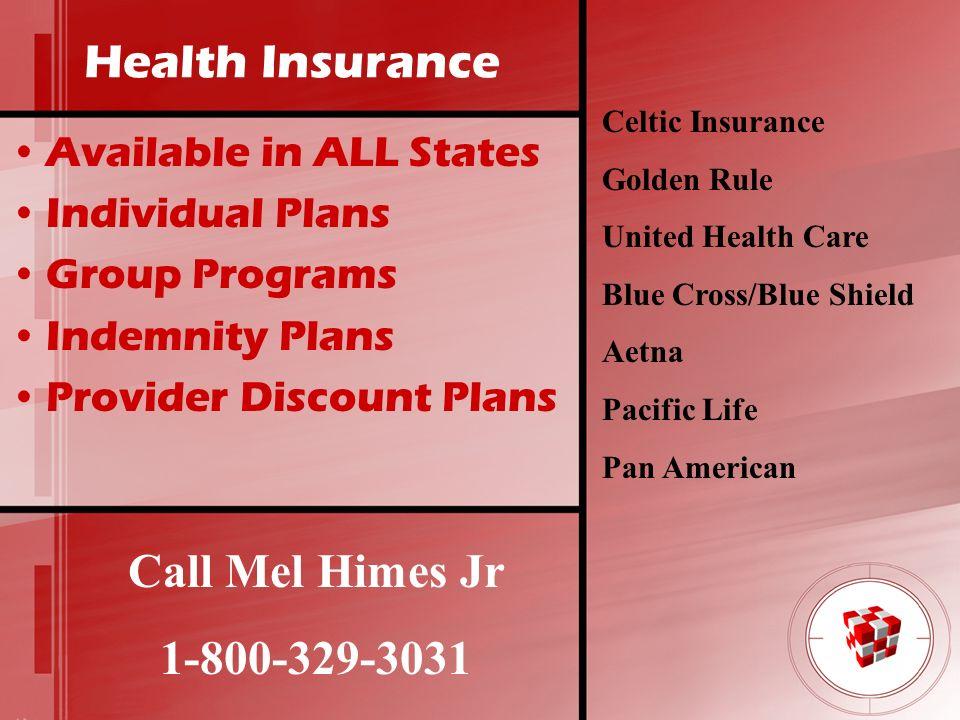 Health Insurance Call Mel Himes Jr 1-800-329-3031