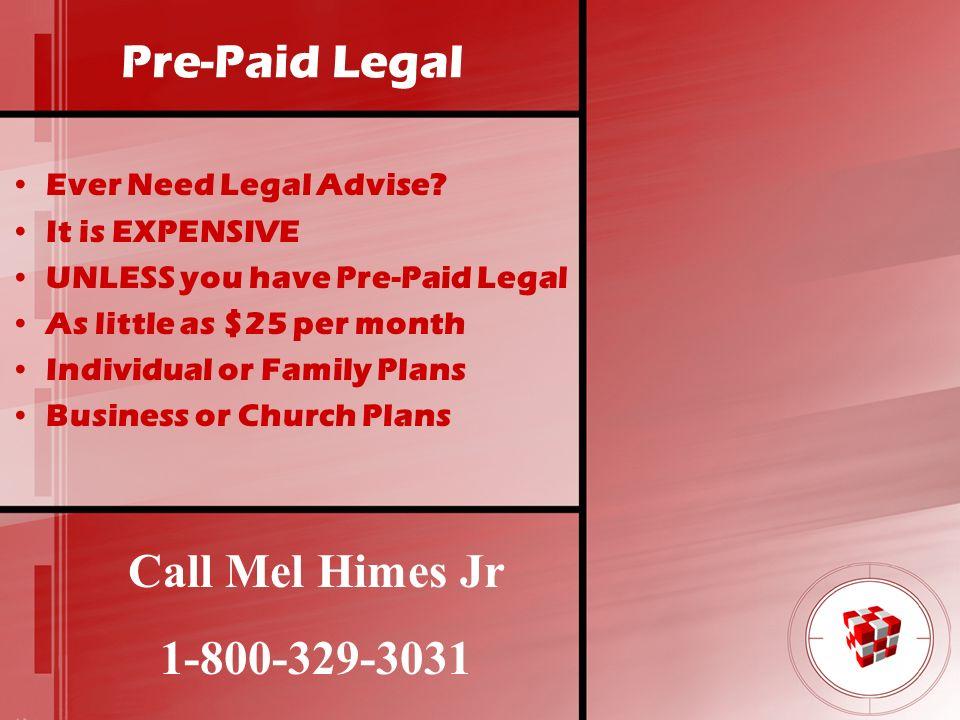 Pre-Paid Legal Call Mel Himes Jr 1-800-329-3031