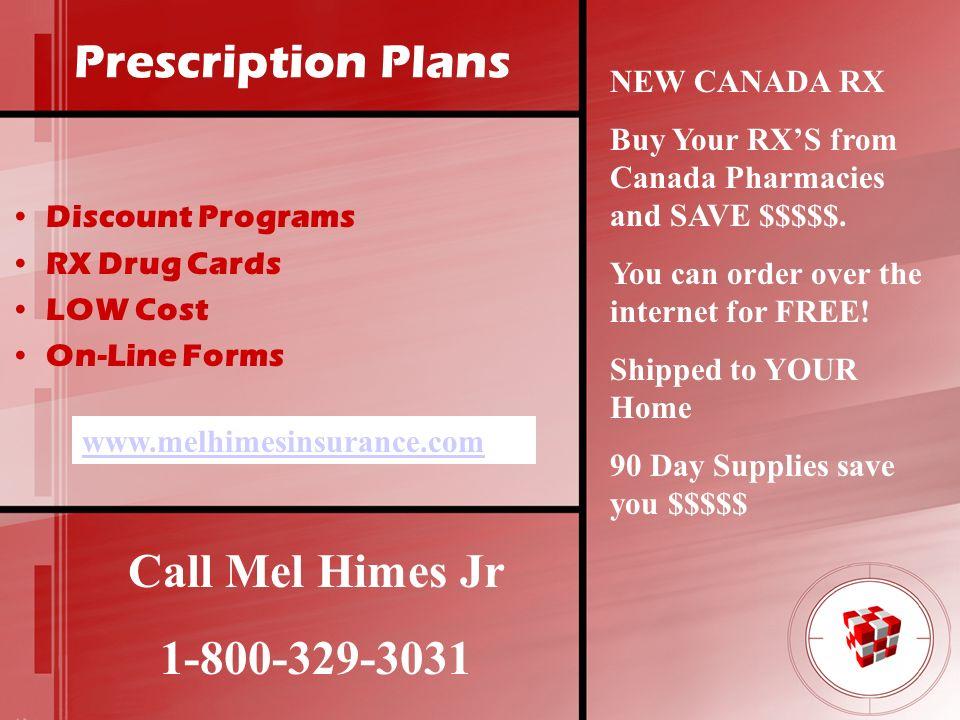 Prescription Plans Call Mel Himes Jr 1-800-329-3031 NEW CANADA RX