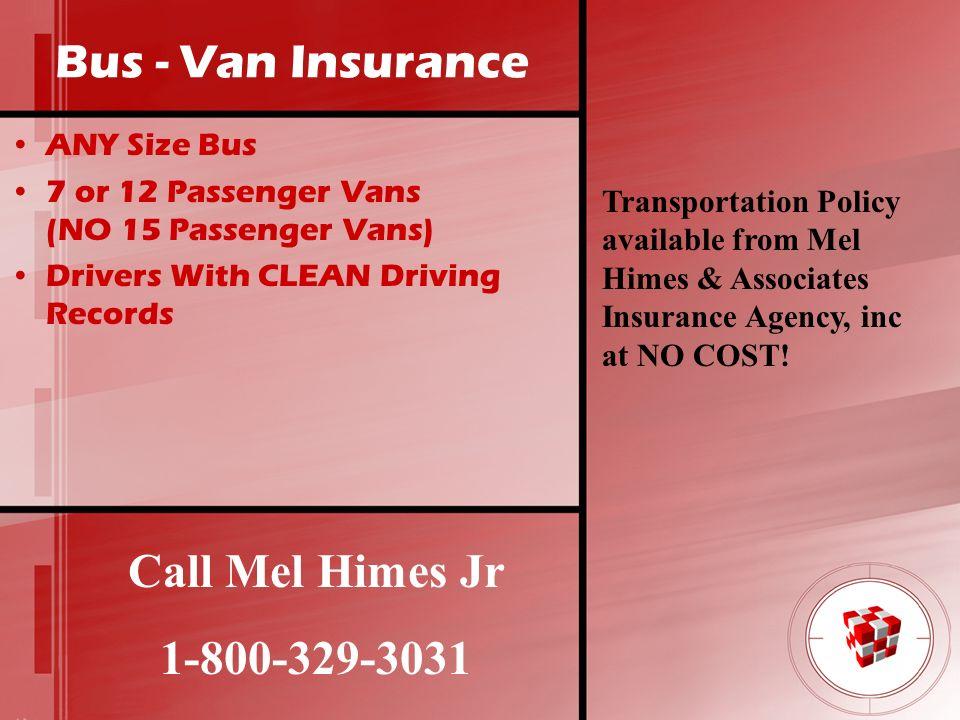 Bus - Van Insurance Call Mel Himes Jr 1-800-329-3031 ANY Size Bus