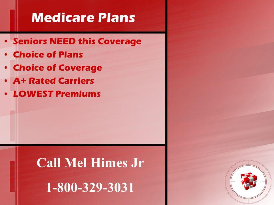 Medicare Plans Call Mel Himes Jr 1-800-329-3031
