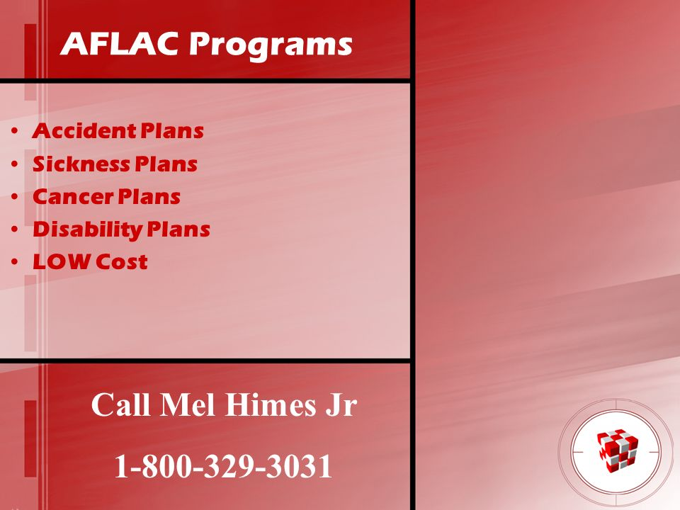 AFLAC Programs Call Mel Himes Jr 1-800-329-3031 Accident Plans