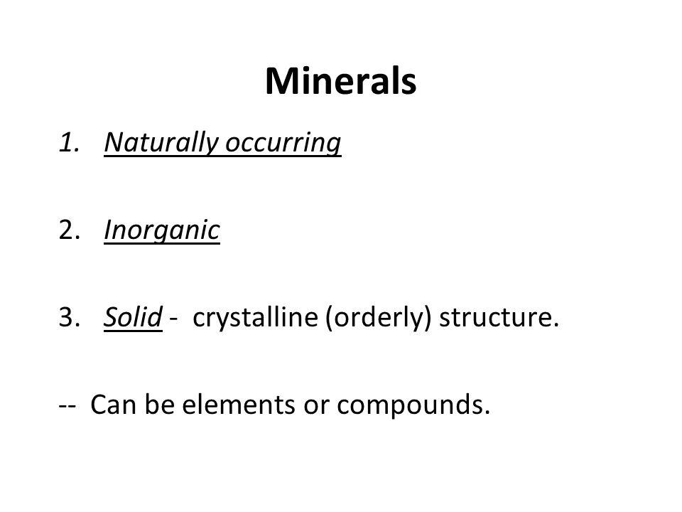 Minerals Naturally occurring 2. Inorganic