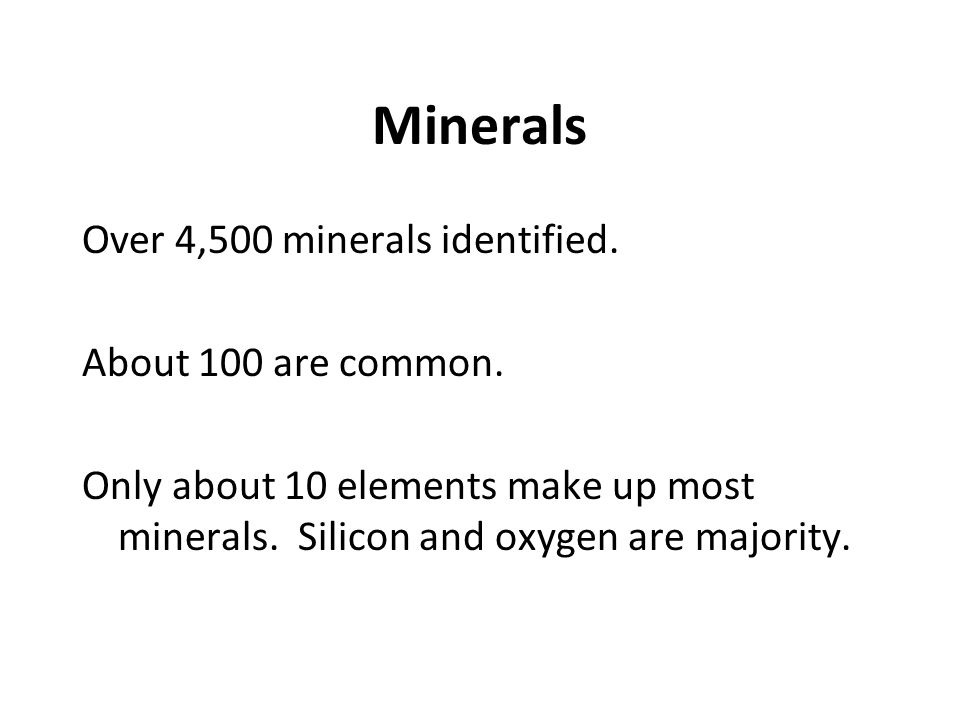 Minerals Over 4,500 minerals identified. About 100 are common.