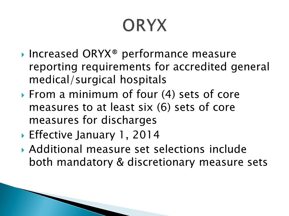 ORYX Increased ORYX® performance measure reporting requirements for accredited general medical/surgical hospitals.