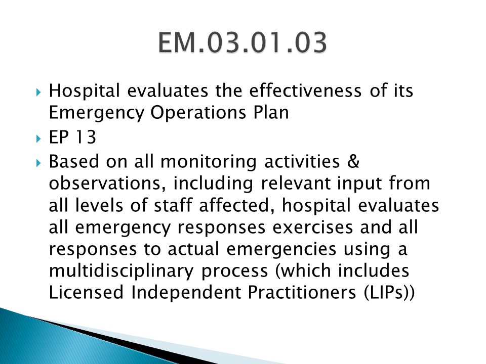 EM.03.01.03 Hospital evaluates the effectiveness of its Emergency Operations Plan. EP 13.