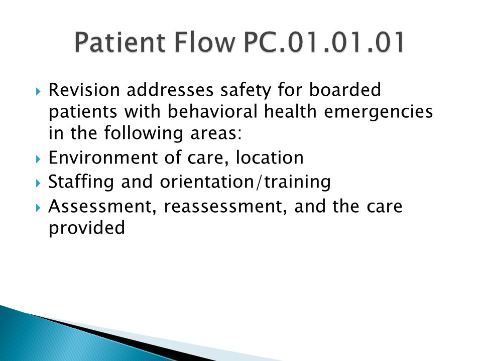 Patient Flow PC.01.01.01 Revision addresses safety for boarded patients with behavioral health emergencies in the following areas: