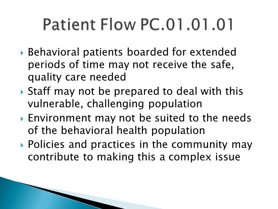 Patient Flow PC.01.01.01 Behavioral patients boarded for extended periods of time may not receive the safe, quality care needed.