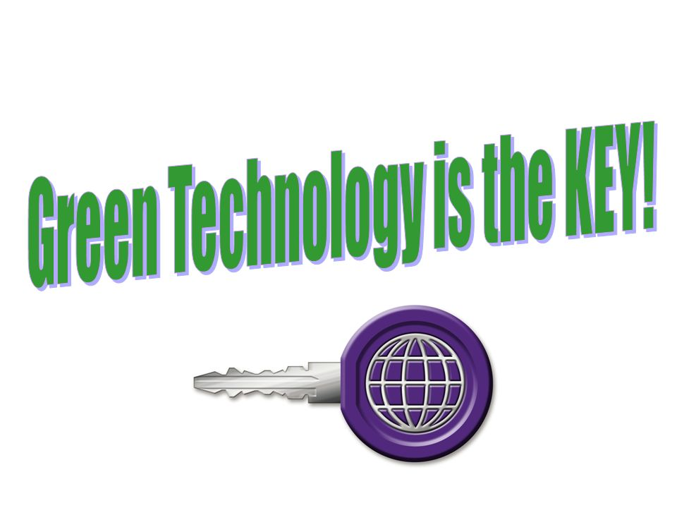 Green Technology is the KEY!