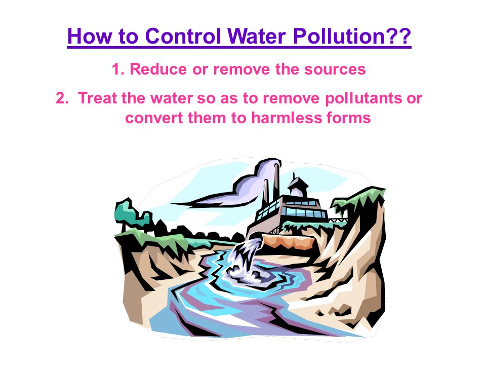 How to Control Water Pollution Reduce or remove the sources