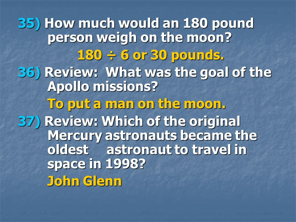 35) How much would an 180 pound person weigh on the moon