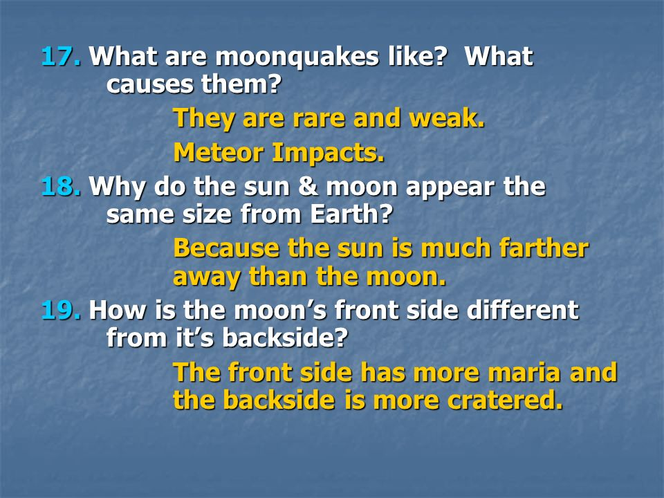 17. What are moonquakes like What causes them