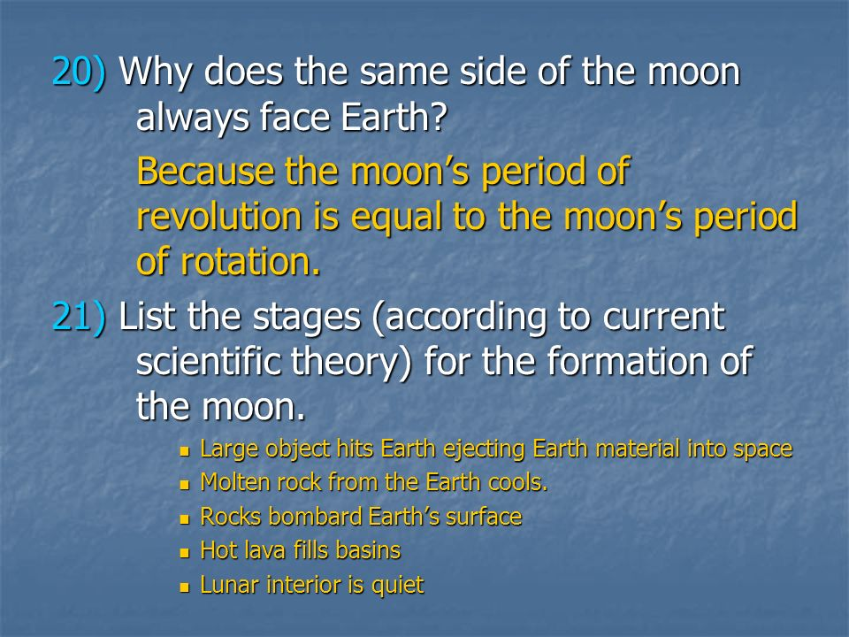 20) Why does the same side of the moon always face Earth