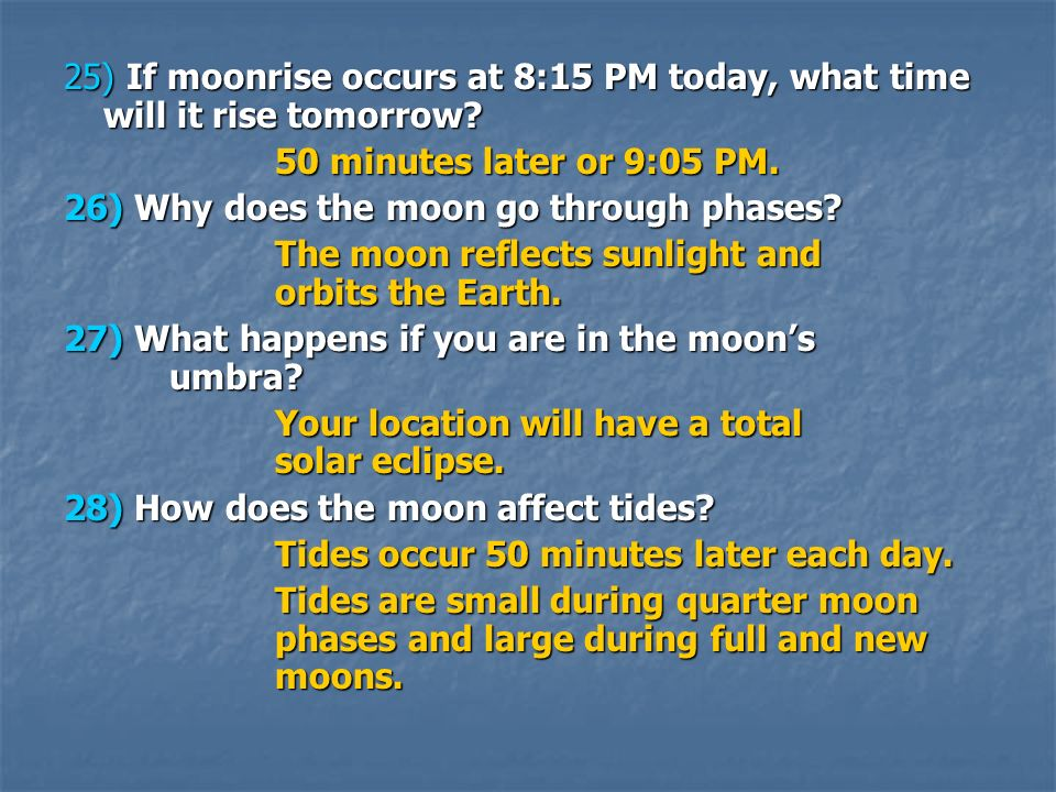 25) If moonrise occurs at 8:15 PM today, what time will it rise tomorrow