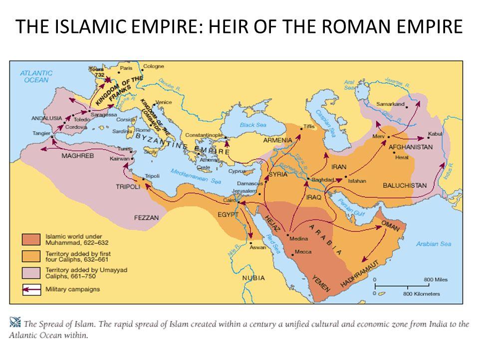 THE ISLAMIC EMPIRE: HEIR OF THE ROMAN EMPIRE