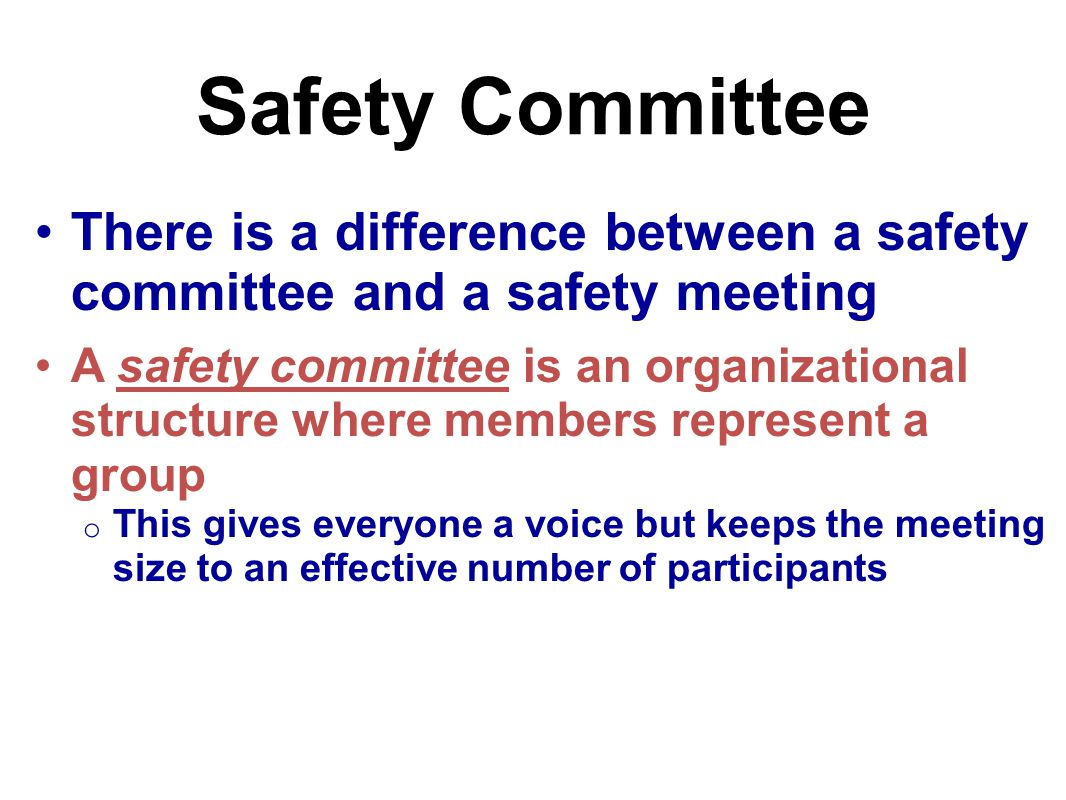 Safety Committee There is a difference between a safety committee and a safety meeting.