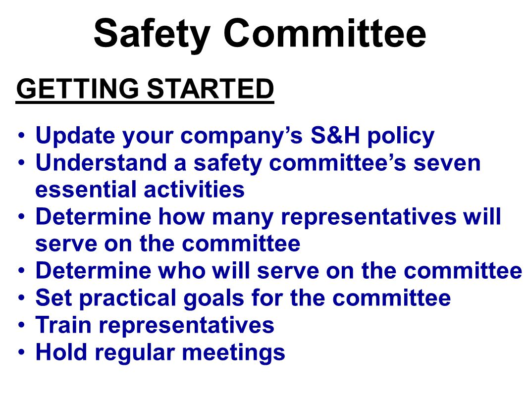 Safety Committee GETTING STARTED Update your company's S&H policy