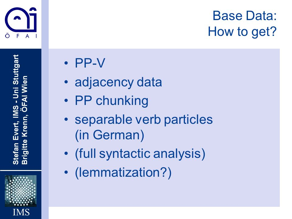 Base Data: How to get PP-V. adjacency data. PP chunking. separable verb particles (in German) (full syntactic analysis)