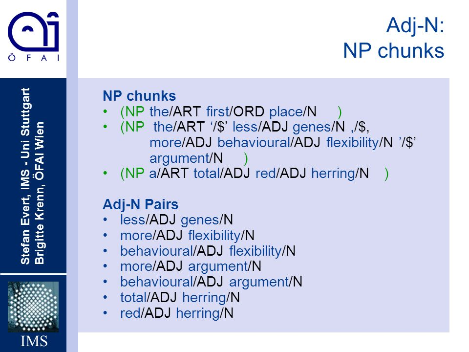 Adj-N: NP chunks NP chunks (NP the/ART first/ORD place/N )